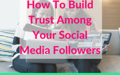 How To Build Trust Among Your Social Media Followers