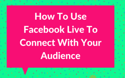 How To Use Facebook Live To Connect With Your Audience