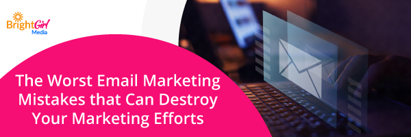The Worst Email Marketing Mistakes That Can Destroy Your Marketing Efforts