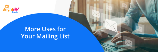 More Uses for Your Mailing List