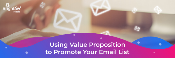Using Value Proposition and More Techniques to Promote Your Mailing List
